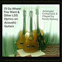I'll Go Where You Want & Other LDS Hymns On Acoustic Guitars