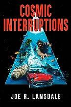 Cosmic Interruptions