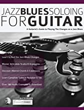 Jazz Blues Soloing for Guitar: A Guitarist's Guide to Playing The Changes on a Jazz Blues (Fundamental Changes in Jazz Guitar)