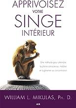 Apprivoisez votre singe intérieur: Une méthode pour atteindre la pleine conscience, méditer et augmenter sa concentration