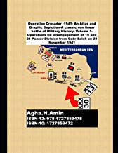 Operation Crusader -1941- An Atlas and Graphic Depiction-A classic non linear battle of Military History: Volume 1-Operati...