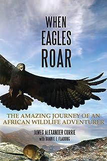When Eagles Roar: The Amazing Journey of an African Wildlife Adventurer