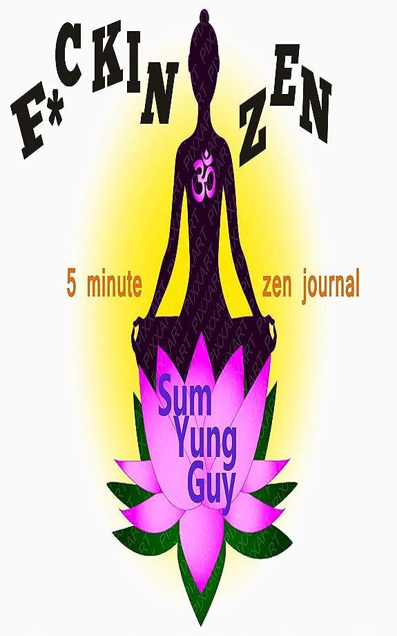 ギャップ規則性差別F*ckin' Zen: jYour Five Minute Journal for Gratitude, Happiness ,Wellness, Positivity, Prosperity, Productivity and Whiter Teeth (English Edition)