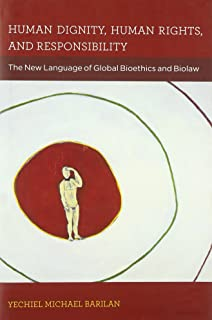 Human Dignity, Human Rights, and Responsibility: The New Language of Global Bioethics and Biolaw
