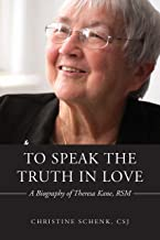 To Speak the Truth in Love: A Biography of Theresa Kane, RSM