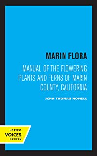 Marin Flora: Manual of the Flowering Plants and Ferns of Marin County, California