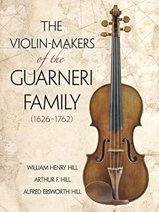 The Violin Makers of the Guarneri Family, 1626-1762