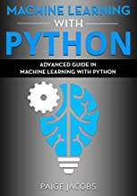 Machine Learning with Python: Advanced Guide in Machine Learning with Python (English Edition)