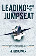 Leading From The Jumpseat: How to Create Extraordinary Opportunities by Handing Over Control (English Edition)