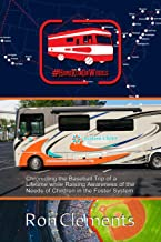 Home Run on Wheels: Chronicling the Baseball Trip of a Lifetime while Raising Awareness of the Needs of Children in the Foster System