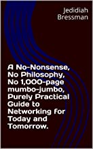 A Purely Practical Guide to Networking for Today and Tomorrow.