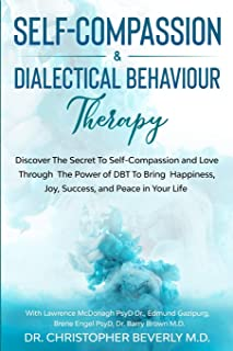 Self-Compassion & Dialectical Behaviour Therapy: Discover The Secret To Self Compassion and Love Through The Power of DBT ...