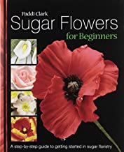 Sugar Flowers for Beginners: A Step-by-step Guide to Getting Started in Sugar Floristry by Clark, Paddi (2008) Hardcover
