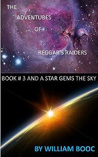 AND A STAR GEM'S THE SKY: THE ADVENTURES OF REGGAR'S RAIDERS (BOOK # 3)