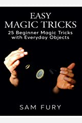 Easy Magic Tricks: 25 Beginner Magic Tricks with Everyday Objects (Close-up Magic) Kindle Edition