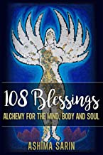108 Blessings: Alchemy For The Mind, Body And Soul