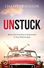 Unstuck: Move From Powerless to Empowered in Your Relationships