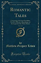 Romantic Tales, Vol. 3 of 4: Containing, the Four Facardins, Part II.; Oberon's Henchman, or the Legend of the Three Sisters (Classic Reprint)