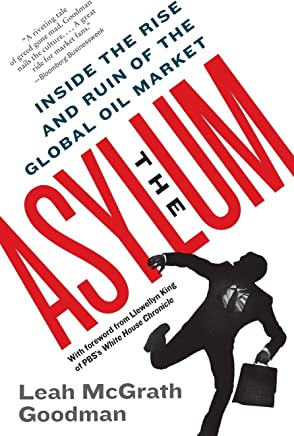The Asylum: Inside the Rise and Ruin of the Global Oil Market