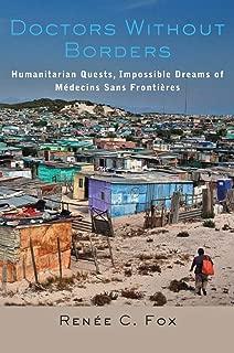 Doctors Without Borders: Humanitarian Quests, Impossible Dreams of Médecins Sans Frontières