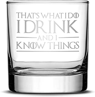 Integrity Bottles Premium Whiskey Glass, Thats What I Do I Drink and I Know Things, Deep Etched 11oz Rocks Glass, Made in ...