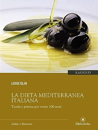 La dieta mediterranea italiana: Teoria e pratica per vivere 100 anni