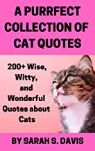 A Purrfect Collection of Cat Quotes: 200+ Wise, Witty, and Wonderful Quotes about Cats - Gifts for Cat Lovers