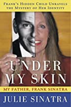 Under My Skin: My Father, Frank Sinatra -- Frank's Hidden Child Unravels the Mystery of Her Identity