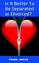 Is It Better To Be Separated or Divorced?: Legal steps or guide hope & secrets before during and after marriage breakups b...