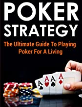 Poker Strategy: The Ultimate Guide To Playing Poker For A Living: (poker books, poker blueprint, poker games, texas holden, poker strategy, poker games, poker math, poker for dummies, tournament)