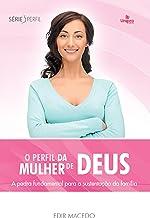 O perfil da mulher de Deus: A pedra fundamental para a sustentação da família (Série Perfil)
