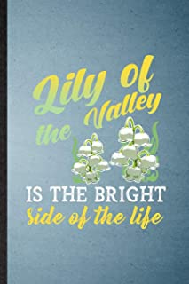 Lily of the Valley Is the Bright Side of the Life: Lined Notebook For Lilly Of The Valley Gardener. Ruled Journal For Gard...
