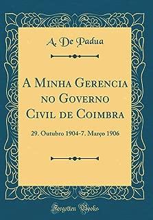 A Minha Gerencia no Governo Civil de Coimbra: 29. Outubro 1904-7. Março 1906 (Classic Reprint) (Portuguese Edition)