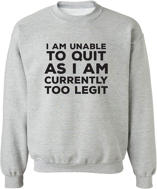 I Am Unable To Quit. . .Too Legit Crewneck Sweatshirt