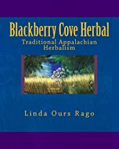 Blackberry Cove Herbal: Traditional Appalachian Herbalism (Full Color Version)