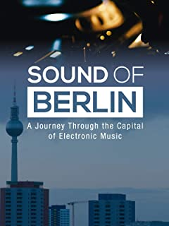 Sound of Berlin - A Journey Through the Capital of Electronic Music