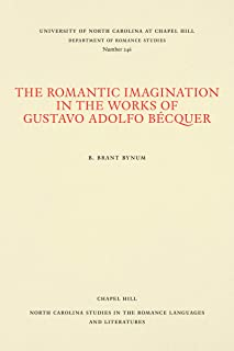 The Romantic Imagination in the Works of Gustavo Adolfo Bécquer (North Carolina Studies in the Romance Languages and Literatures)