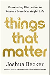 Things That Matter: Overcoming Distraction to Pursue a More Meaningful Life Kindle Edition