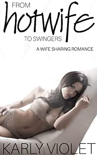 From Hotwife To Swingers (My Wife - The Hotwife Author Book 3)