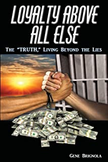 Loyalty Above All Else: The Truth, Living Beyond the Lies