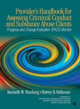 Provider′s Handbook for Assessing Criminal Conduct and Substance Abuse Clients: Progress and Change Evaluation (PACE) Monitor; A Supplement to ... and Change; Pathways to Responsible Living