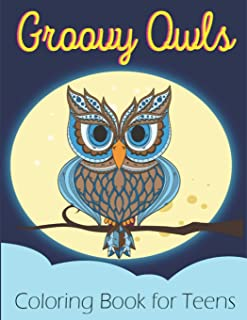 Groovy Owls Coloring Book for Teens: Fun and Easy Coloring Pages Featuring Wonderful Owls Designs for Stress Relief and Re...