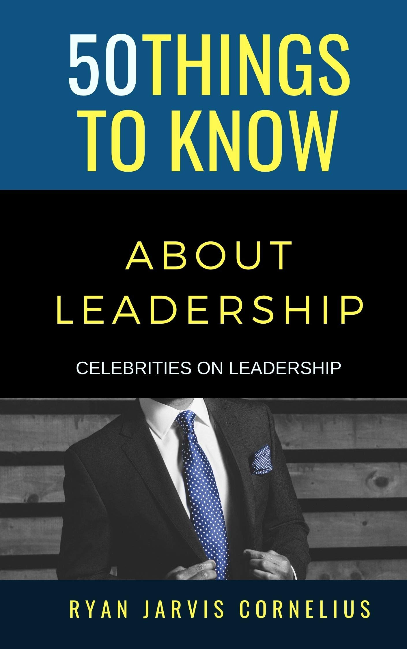 50 Things to Know About Leadership: Celebrities on Leadership (50 Things to Know Career)