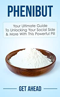 Phenibut: Your Ultimate Guide To Unlocking Your Social Side & More With This Powerful Pill (Kratom, Kratom For Beginners, ...