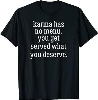 Karma Has No Menu. You Get Served What You Deserve T Shirts