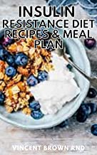 INSULIN RESISTANCE DIET RECIPES & MEAL PLAN: A Complete Guide to Control Blood Sugar, Reverse Diabetes, Lose Weight And Re...