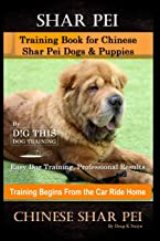 Shar Pei Training Book for Chinese Shar Pei Dogs & Puppies By D!G THIS DOG Training, Easy Dog Training, Professional Resul...
