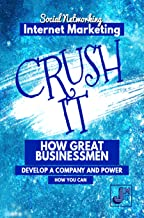 Crush it!: How Great Businessmen Develop A Company and Power and How You Can (English Edition)