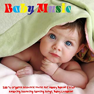 Baby Music - 100% Organic Acoustic Music for Happy Babies & Kids, Relaxing Soothing Calming Songs, Baby Lullabies