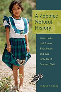 A Zapotec Natural History: Trees, Herbs, and Flowers, Birds, Beasts, and Bugs in the Life of San Juan Gbëë